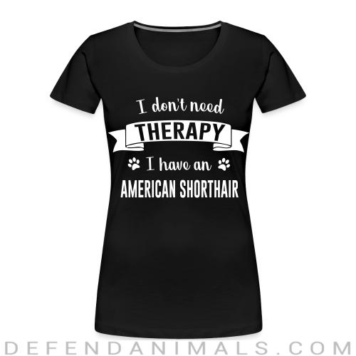I don't need therapy I have an american shorthair - Cat Breeds Women Organic T-shirt