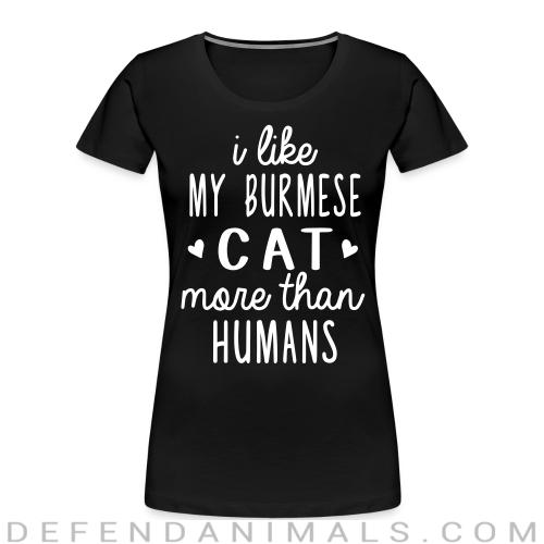 I like my burmese cat more than humans - Cat Breeds Women Organic T-shirt