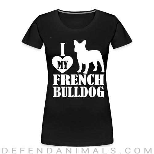 I love my french bulldog - Dog Breeds Women Organic T-shirt