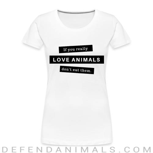 If you really love animals don't eat them - Animal Rights Activism Women Organic T-shirt