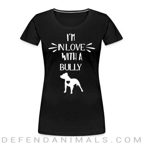 I'm in love with a bully  - Dog Breeds Women Organic T-shirt