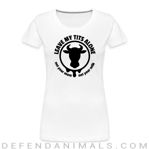 Leave my tits alone! Not your mom, not your milk - Animal Rights Activism Women Organic T-shirt