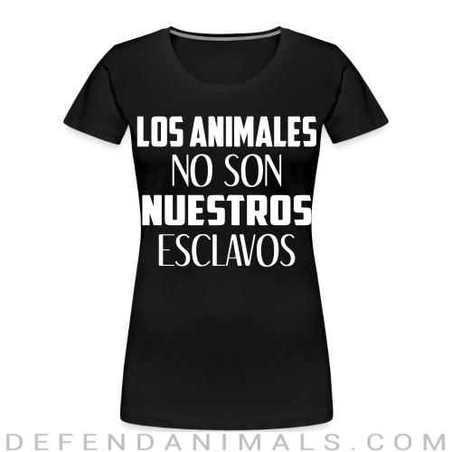Los animales no son nuestros esclavos  - Animal Rights Activism Women Organic T-shirt