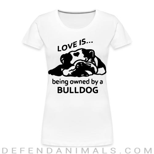 love is ... being owned by a bulldog - Dog Breeds Women Organic T-shirt