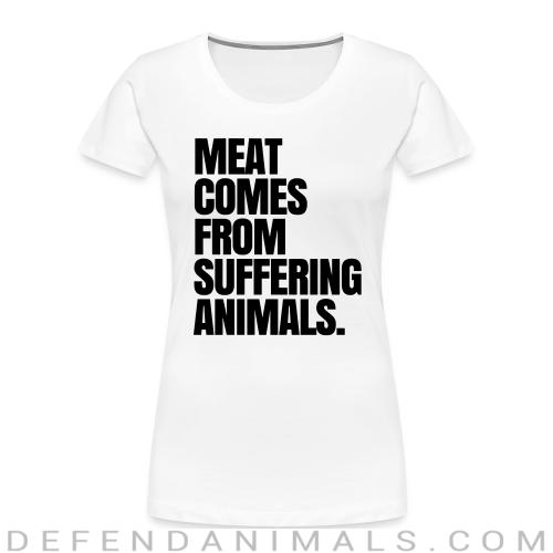 Meat comes from suffering animals - Vegan Women Organic T-shirt