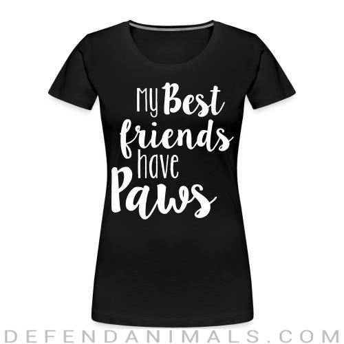 My best friends have paws - Dogs Lovers Women Organic T-shirt