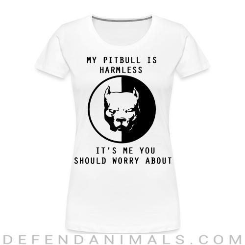 my pitbull is harmless ti's me you should worry about  - Dog Breeds Women Organic T-shirt