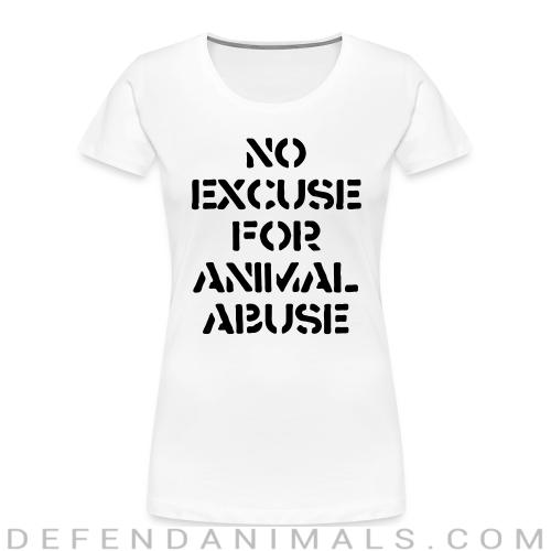 No excuse for animal abuse - Animal Rights Activism Women Organic T-shirt
