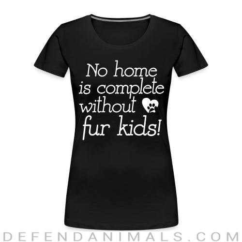 No home is complete without fur kids - Dogs Lovers Women Organic T-shirt