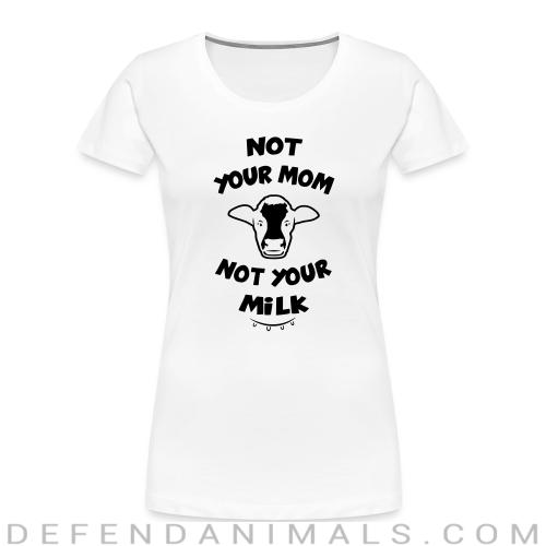 Not your mom, not your milk - Animal Rights Activism Women Organic T-shirt