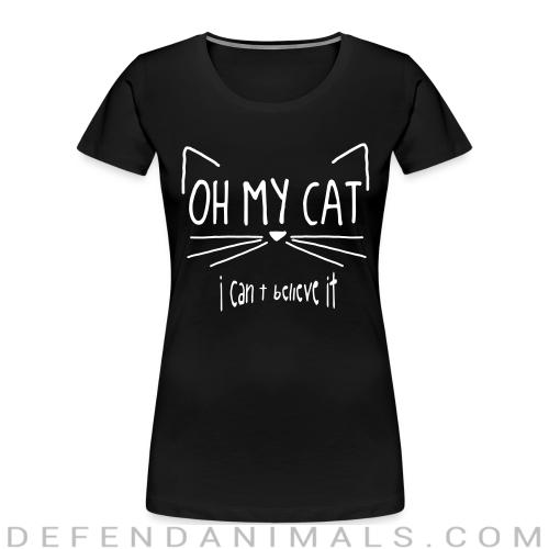 Oh my cat i can t belive it  - Cats Lovers Women Organic T-shirt