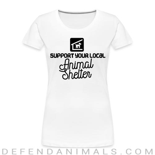 Support your local Animal Shelter - Animal Rights Activism Women Organic T-shirt