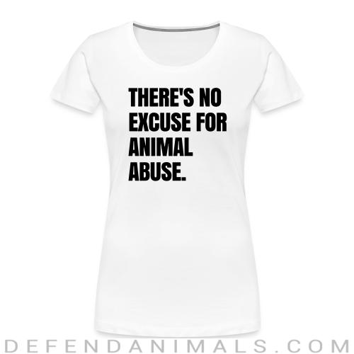 Theres no excuse for animal abuse - Animal Rights Activism Women Organic T-shirt