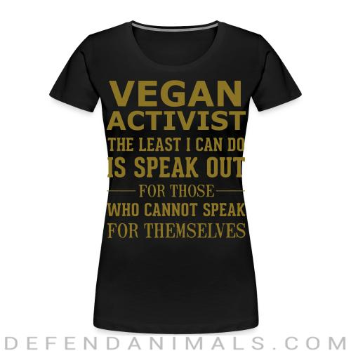 Vegan activist the least I can do is speak out for those who cannot speak for themselves - Vegan Women Organic T-shirt