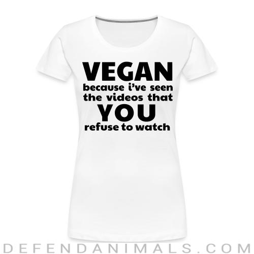 Vegan because i've seen the videos that you refuse to watch - Animal Rights Activism Women Organic T-shirt
