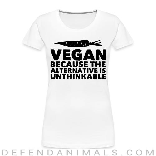 Vegan because the alternative is unthinkable - Animal Rights Activism Women Organic T-shirt