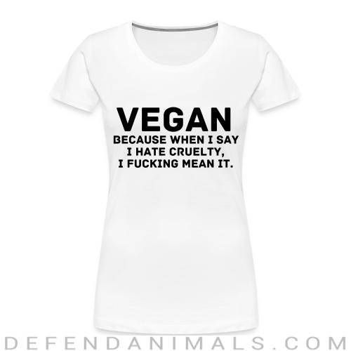 Vegan because when i say i hate cruelty fucking mean it - Vegan Women Organic T-shirt