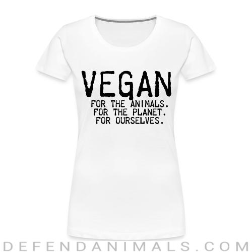 Vegan for the animals for the planet for ourselves - Vegan Women Organic T-shirt