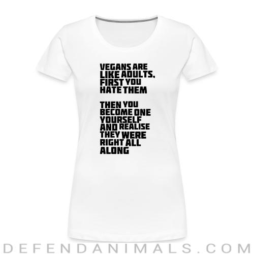 Vegans are like adults, first you hate them, then you become one yourself and realise they were right all along - Vegan Women Organic T-shirt