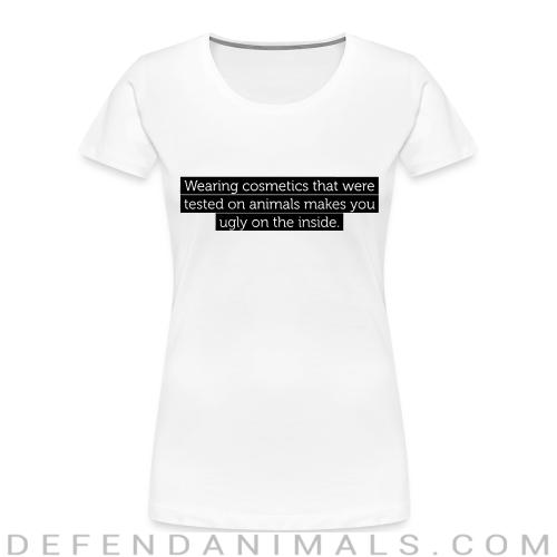 Wearing cosmetics that were tested on animals makes you ugly on the inside - Animal Rights Activism Women Organic T-shirt
