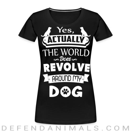 yes actually the world does revolve around my dog  - Dogs Lovers Women Organic T-shirt