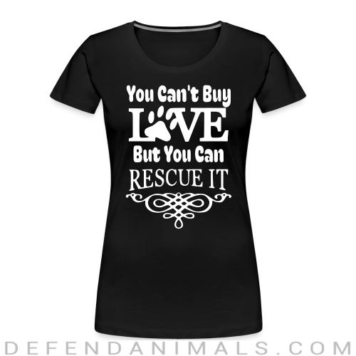 You Can't Buy LOVE  But You Can RESCUE IT  - Dogs Lovers Women Organic T-shirt