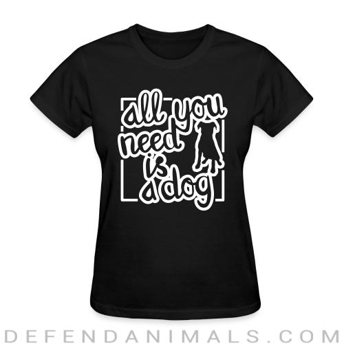 All you need is dog  - Dogs Lovers Women T-shirt