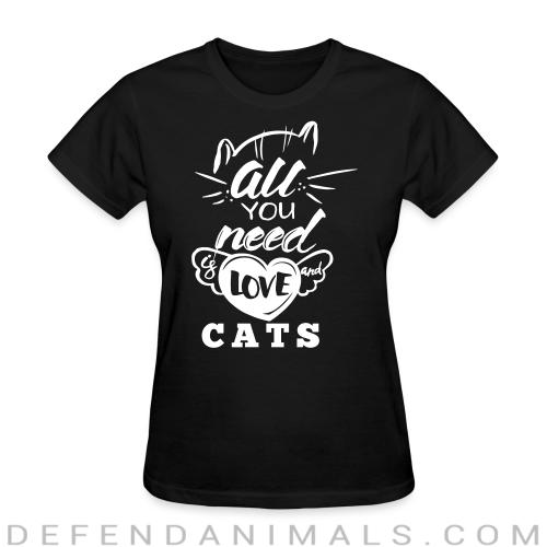 all you need love cats  - Cats Lovers Women T-shirt