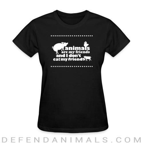 Animals are my friends and I don't eat my friends - Vegan Women T-shirt