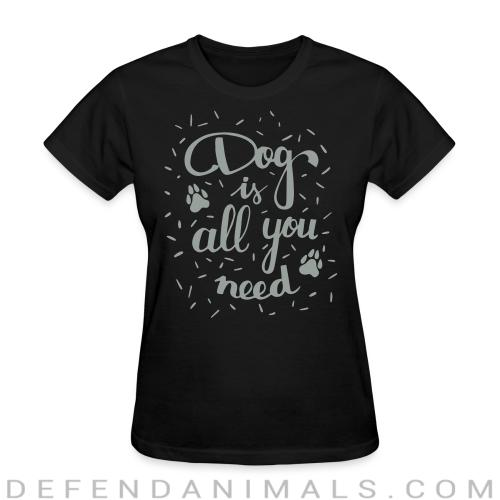 Dog is all you need  - Dogs Lovers Women T-shirt