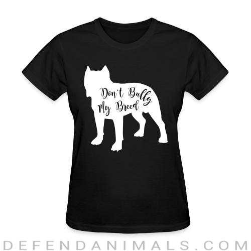 Don't bully my breed - Dog Breeds Women T-shirt