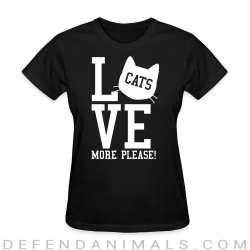 Love cats more please !  - Cats Lovers Women T-shirt