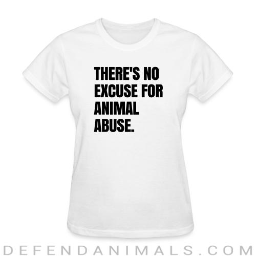 Theres no excuse for animal abuse - Animal Rights Activism Women T-shirt