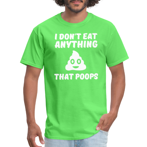 I don't eat anything that poops