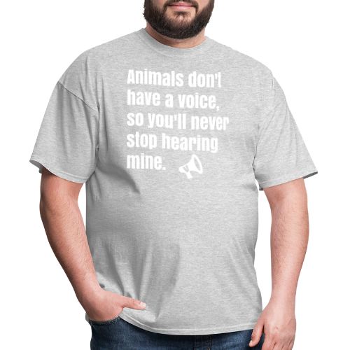Animals don' have a voice, so you'll never stop hearing mine